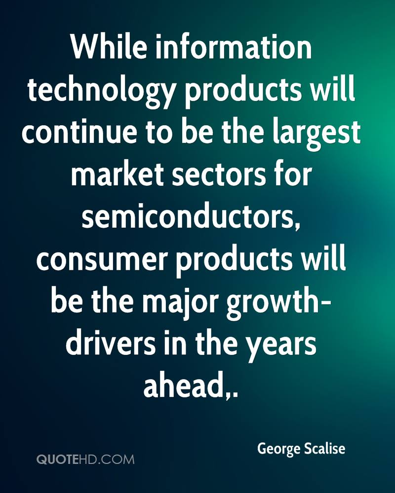 While information technology products will continue to be the largest market sectors for semiconductors, consumer products will be the major growth-drivers in the years ahead.