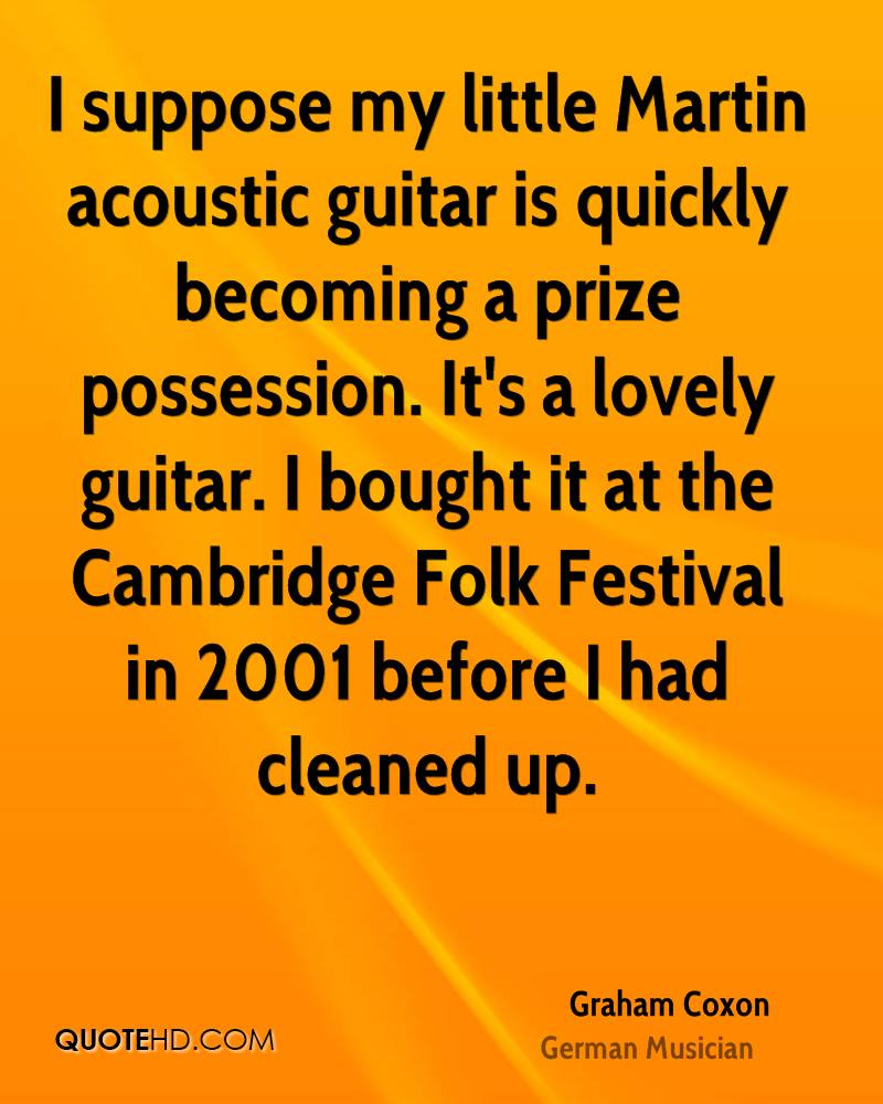 I suppose my little Martin acoustic guitar is quickly becoming a prize possession. It's a lovely guitar. I bought it at the Cambridge Folk Festival in 2001 before I had cleaned up.