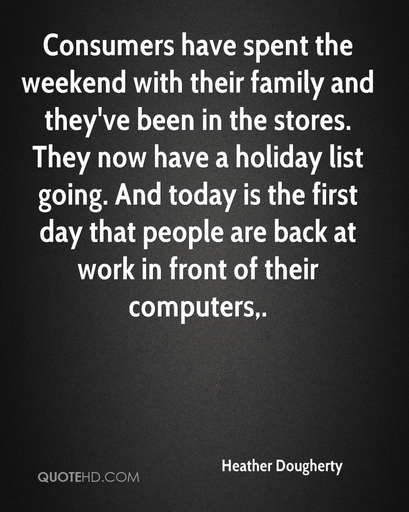 Consumers have spent the weekend with their family and they've been in the stores. They now have a holiday list going. And today is the first day that people are back at work in front of their computers.