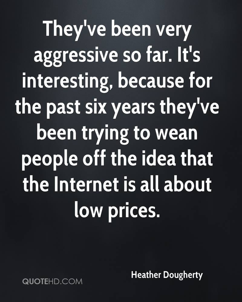 They've been very aggressive so far. It's interesting, because for the past six years they've been trying to wean people off the idea that the Internet is all about low prices.
