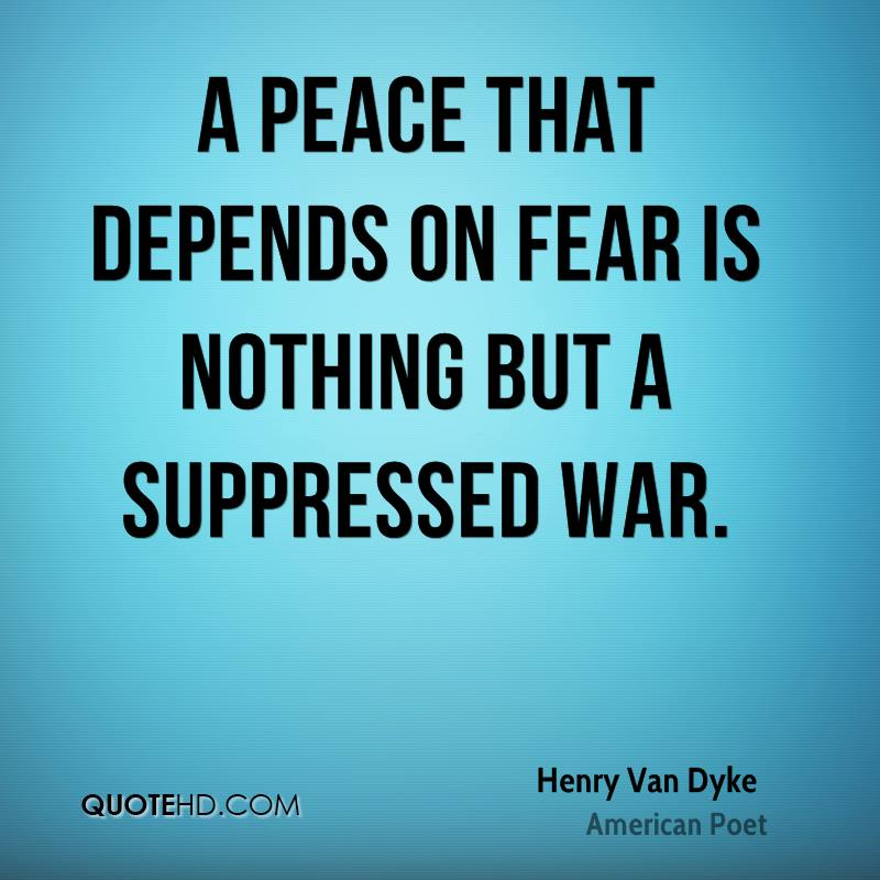 A peace that depends on fear is nothing but a suppressed war.
