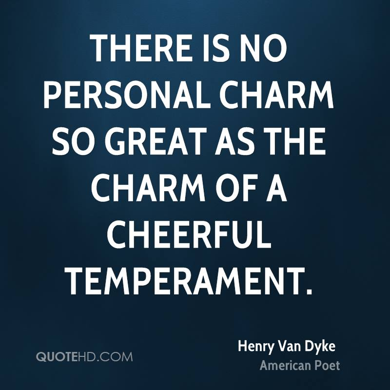 There is no personal charm so great as the charm of a cheerful temperament.