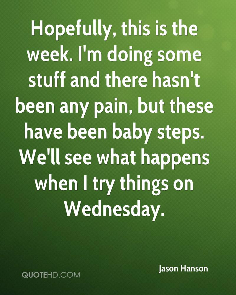 Hopefully, this is the week. I'm doing some stuff and there hasn't been any pain, but these have been baby steps. We'll see what happens when I try things on Wednesday.