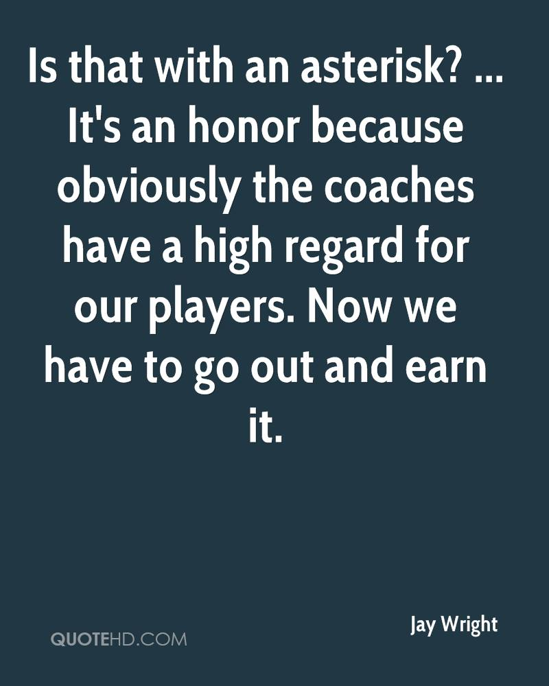 Is that with an asterisk? ... It's an honor because obviously the coaches have a high regard for our players. Now we have to go out and earn it.