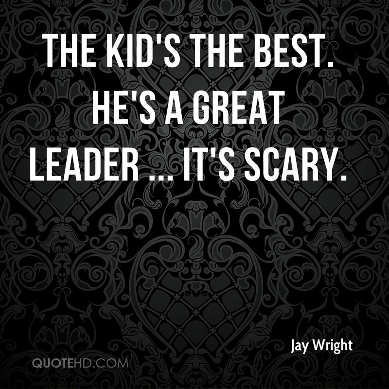 The kid's the best. He's a great leader ... It's scary.