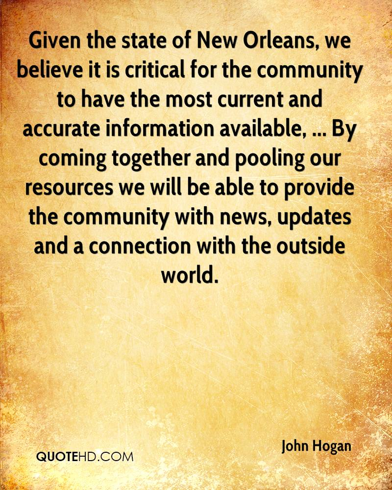 Given the state of New Orleans, we believe it is critical for the community to have the most current and accurate information available, ... By coming together and pooling our resources we will be able to provide the community with news, updates and a connection with the outside world.