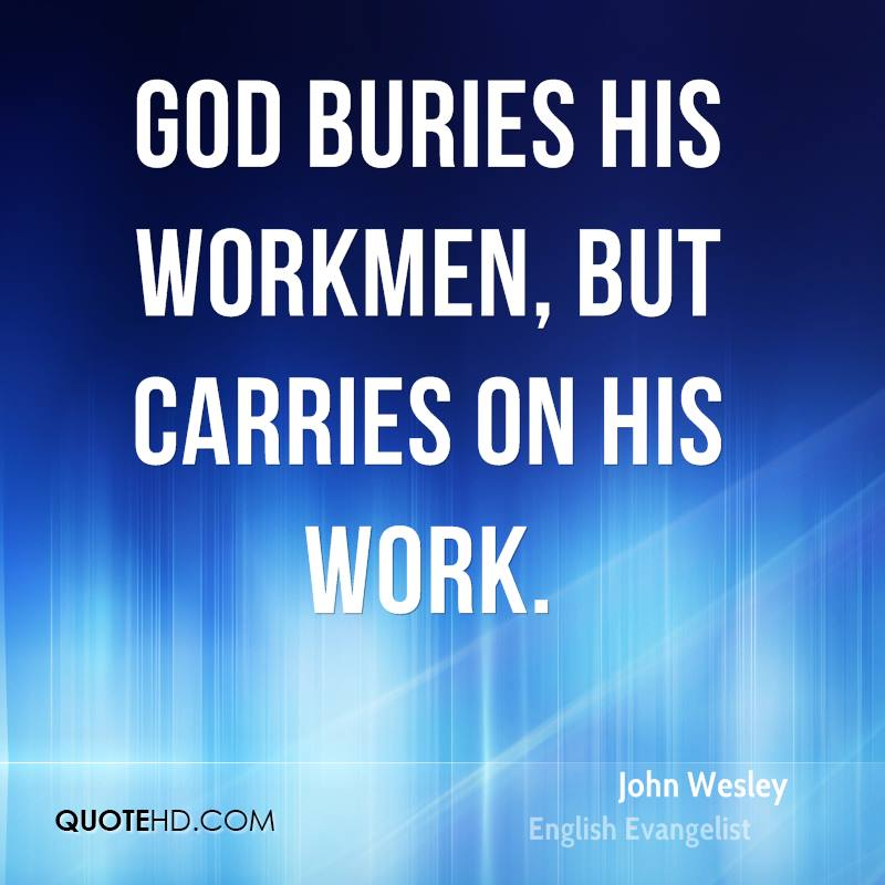 God buries his workmen, but carries on his work.