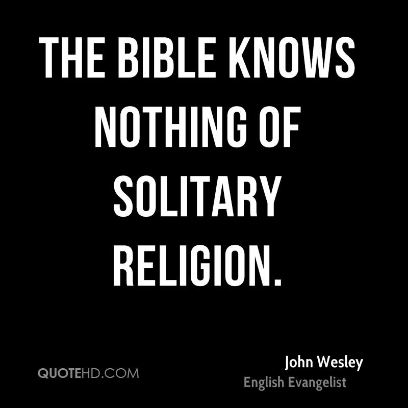 The Bible knows nothing of solitary religion.