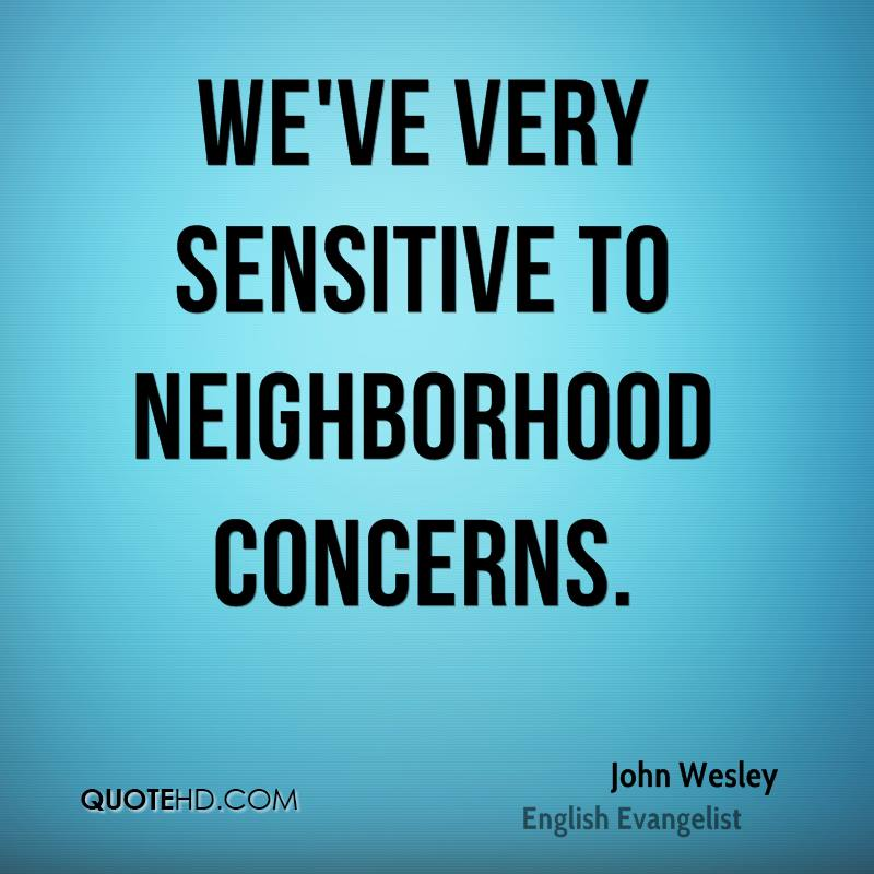 We've very sensitive to neighborhood concerns.