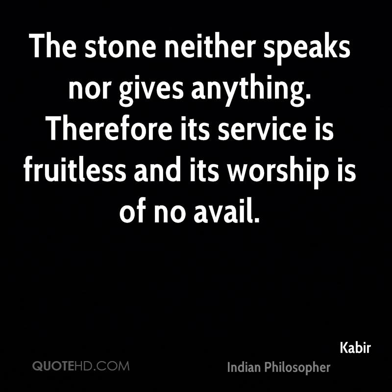 The stone neither speaks nor gives anything. Therefore its service is fruitless and its worship is of no avail.