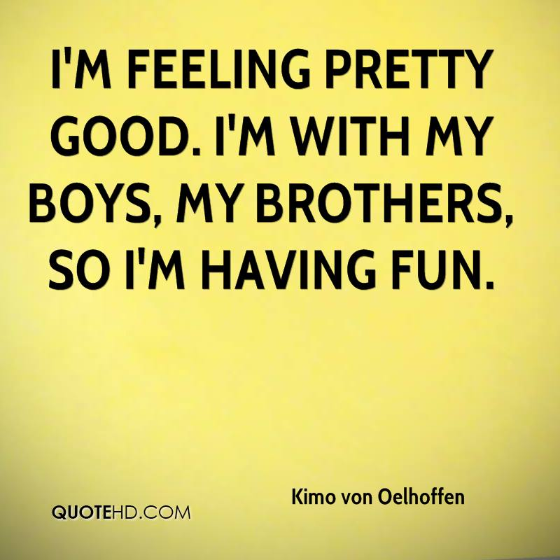 Good Quotes For Brother: Kimo Von Oelhoffen Quotes