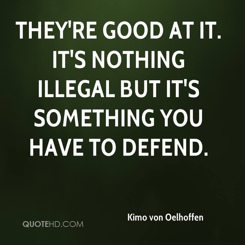 They're good at it. It's nothing illegal but it's something you have to defend.
