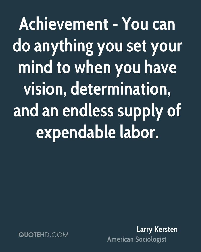 Achievement - You can do anything you set your mind to when you have vision, determination, and an endless supply of expendable labor.