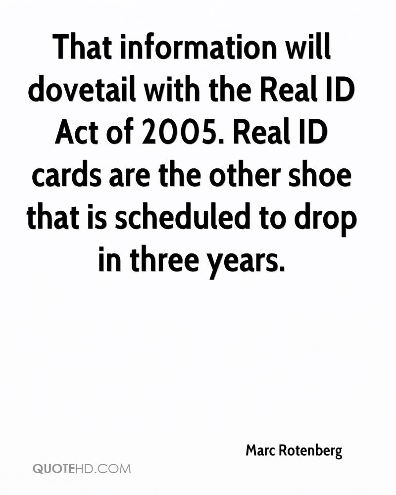 That information will dovetail with the Real ID Act of 2005. Real ID cards are the other shoe that is scheduled to drop in three years.