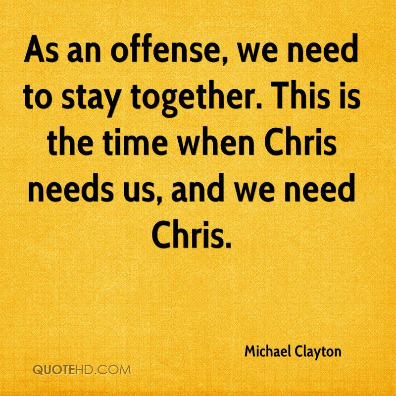 As an offense, we need to stay together. This is the time when Chris needs us, and we need Chris.