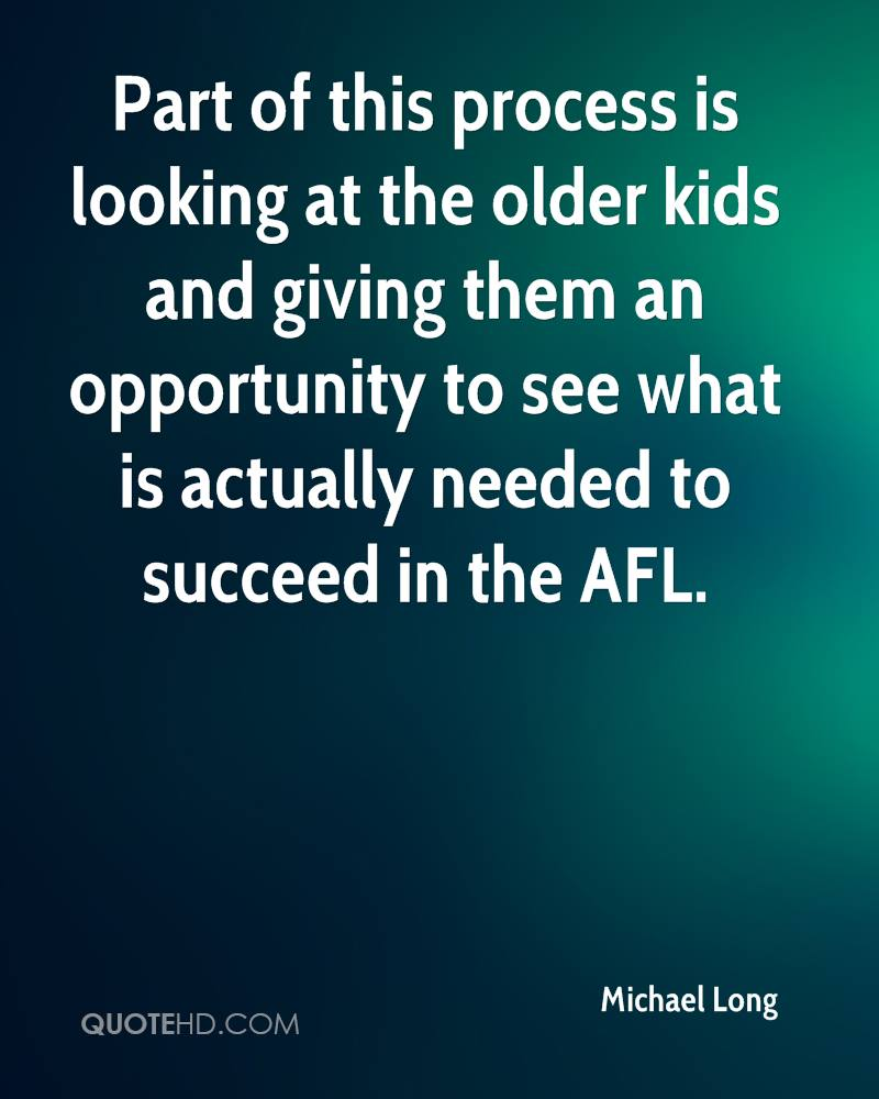 Part of this process is looking at the older kids and giving them an opportunity to see what is actually needed to succeed in the AFL.