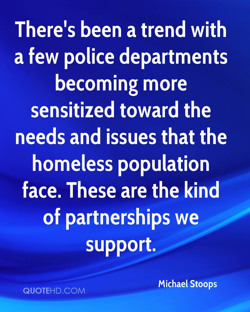 There's been a trend with a few police departments becoming more sensitized toward the needs and issues that the homeless population face. These are the kind of partnerships we support.