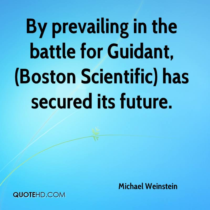By prevailing in the battle for Guidant, (Boston Scientific) has secured its future.