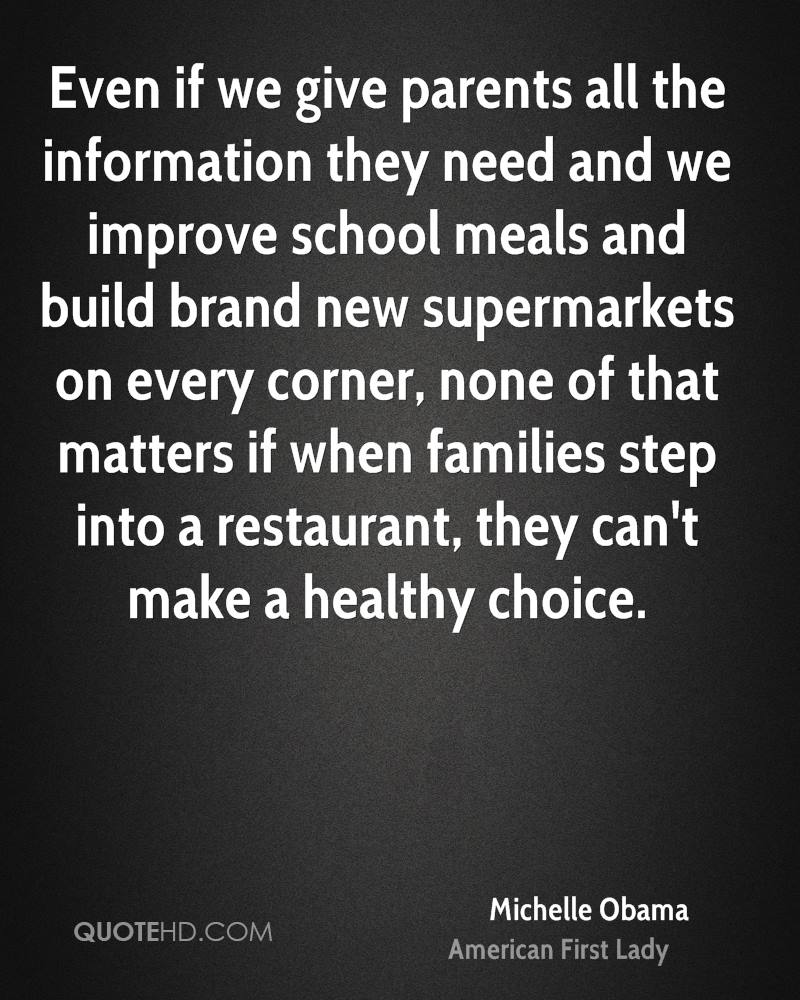 Even if we give parents all the information they need and we improve school meals and build brand new supermarkets on every corner, none of that matters if when families step into a restaurant, they can't make a healthy choice.