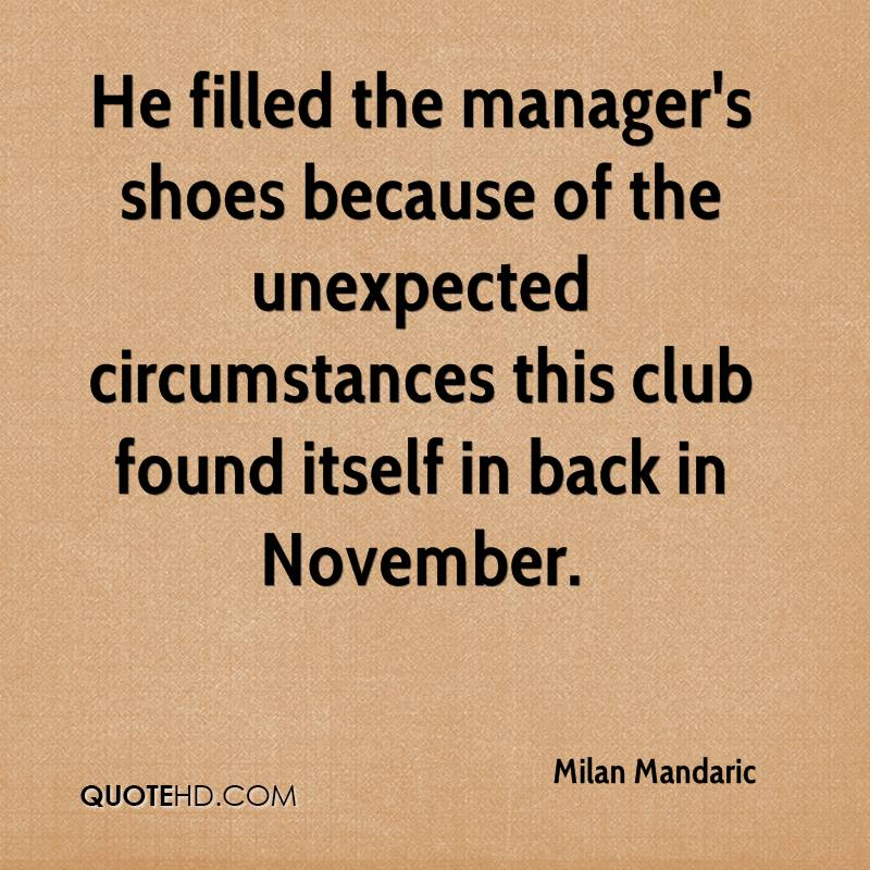 He filled the manager's shoes because of the unexpected circumstances this club found itself in back in November.