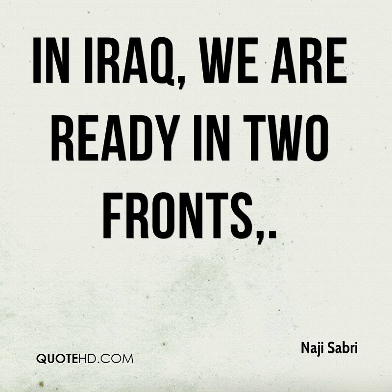 In Iraq, we are ready in two fronts.