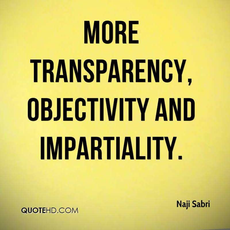 more transparency, objectivity and impartiality.