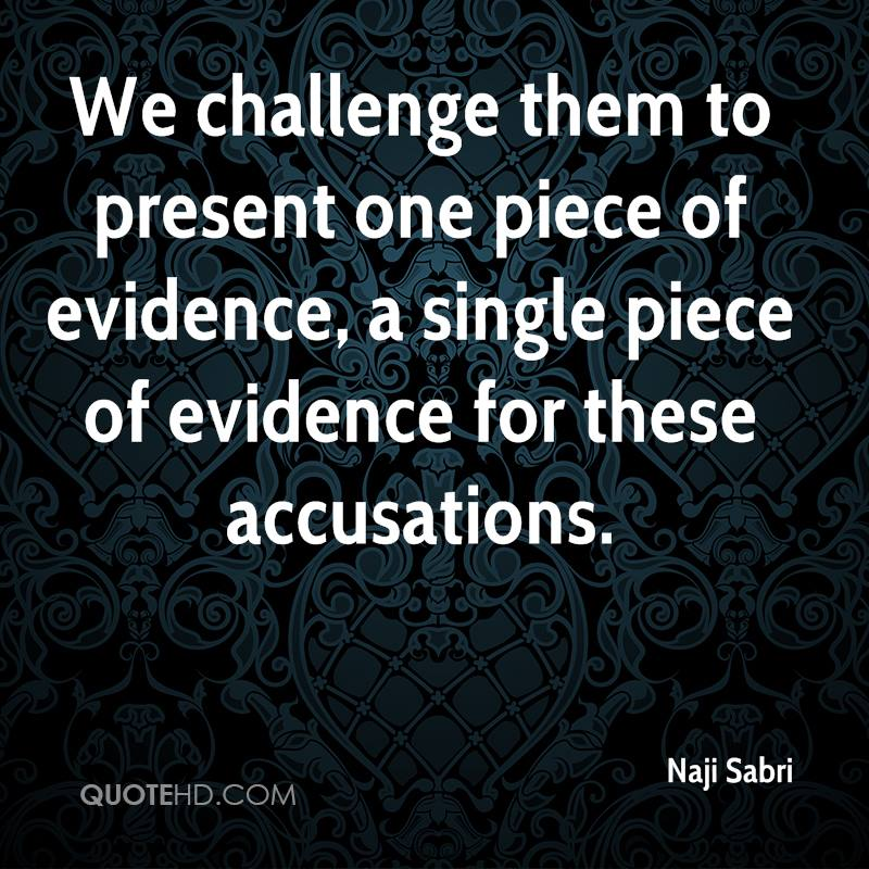 We challenge them to present one piece of evidence, a single piece of evidence for these accusations.