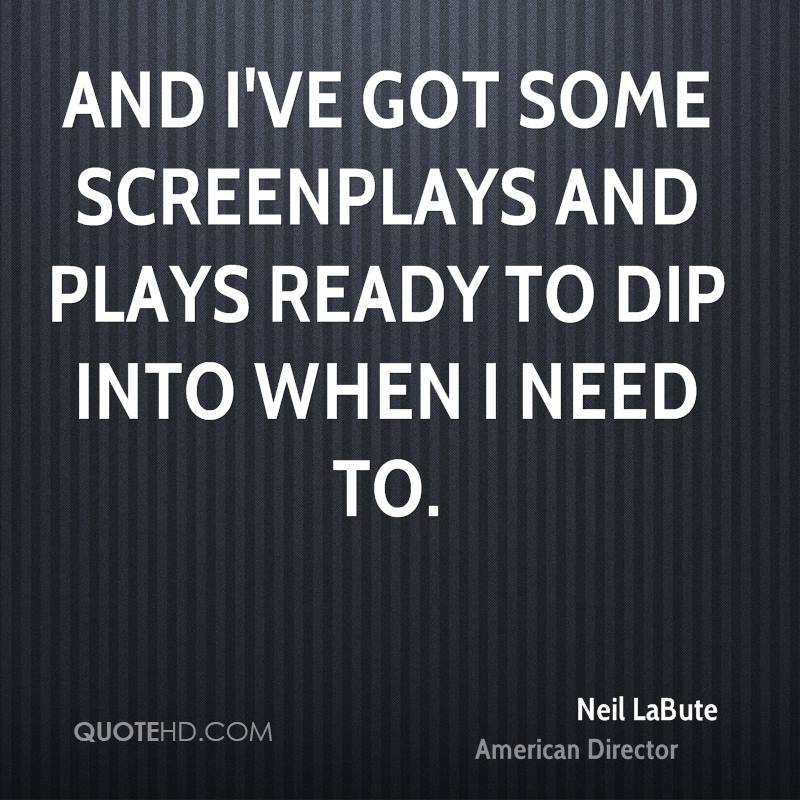 And I've got some screenplays and plays ready to dip into when I need to.