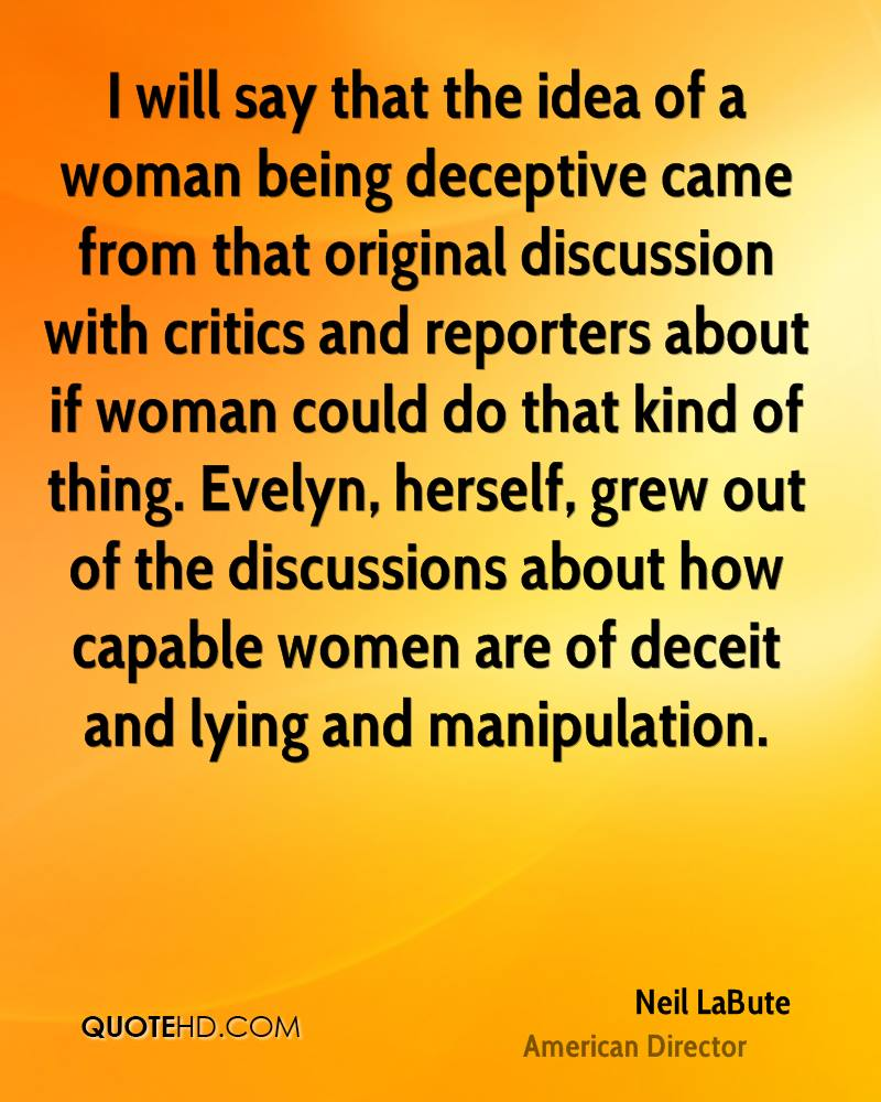 I will say that the idea of a woman being deceptive came from that original discussion with critics and reporters about if woman could do that kind of thing. Evelyn, herself, grew out of the discussions about how capable women are of deceit and lying and manipulation.