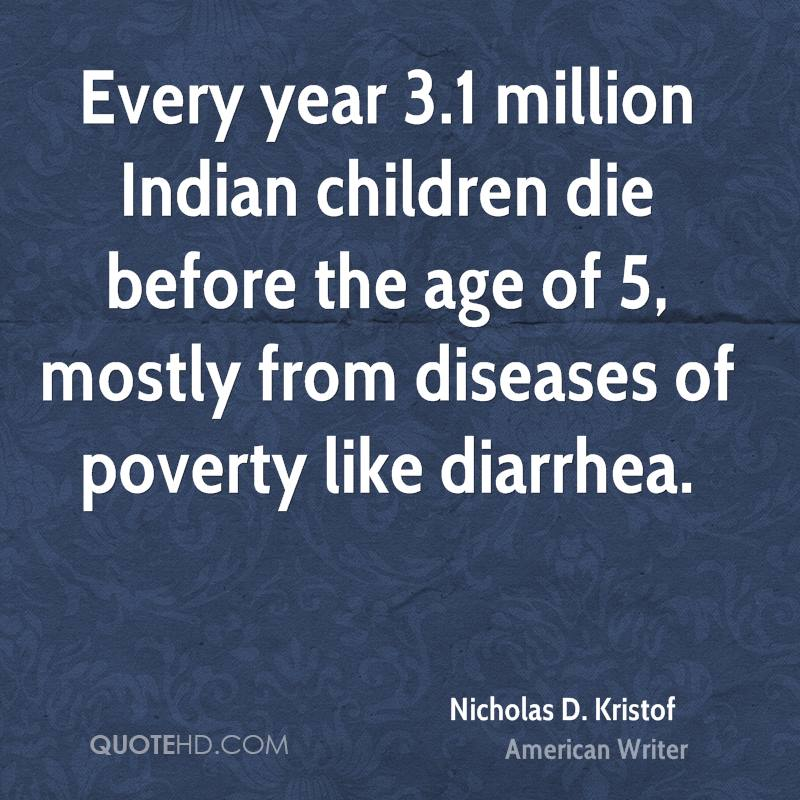 Every year 3.1 million Indian children die before the age of 5, mostly from diseases of poverty like diarrhea.