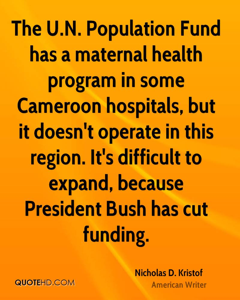 The U.N. Population Fund has a maternal health program in some Cameroon hospitals, but it doesn't operate in this region. It's difficult to expand, because President Bush has cut funding.