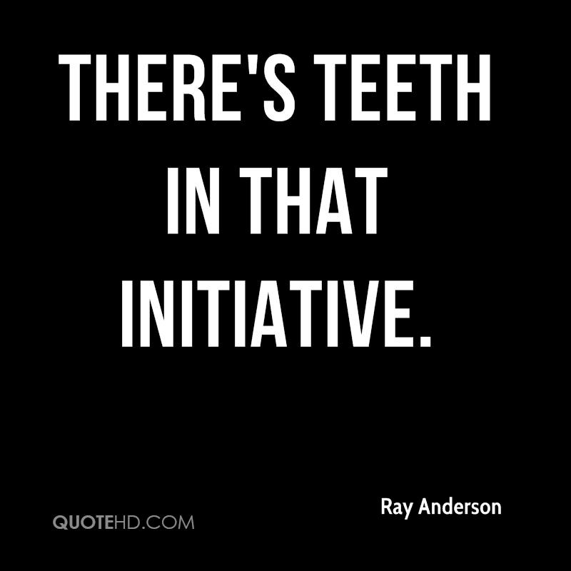 There's teeth in that initiative.