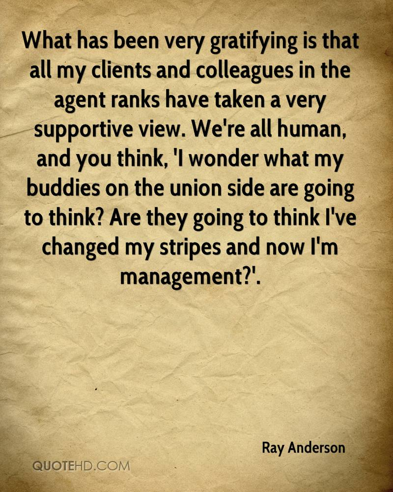 What has been very gratifying is that all my clients and colleagues in the agent ranks have taken a very supportive view. We're all human, and you think, 'I wonder what my buddies on the union side are going to think? Are they going to think I've changed my stripes and now I'm management?'.