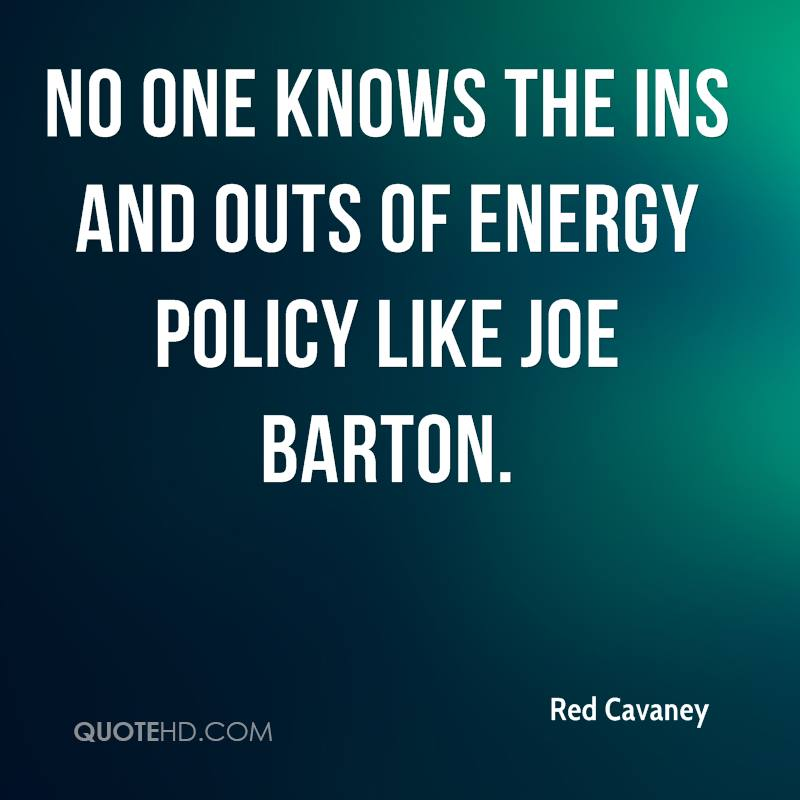 No one knows the ins and outs of energy policy like Joe Barton.