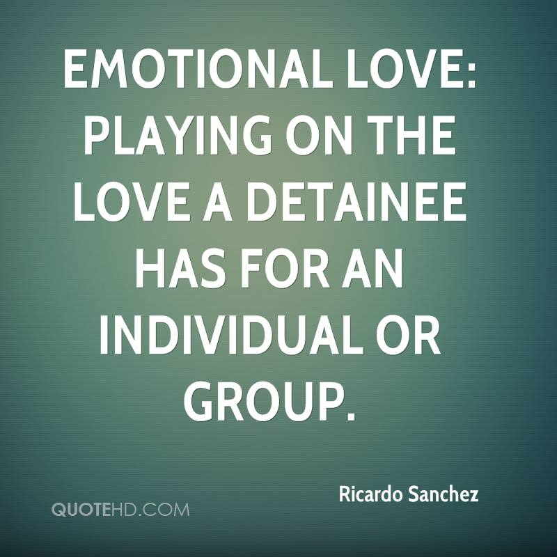Image of: Status Emotional Love Playing On The Love Detainee Has For An Individual Or Group Quotehdcom Ricardo Sanchez Quotes Quotehd