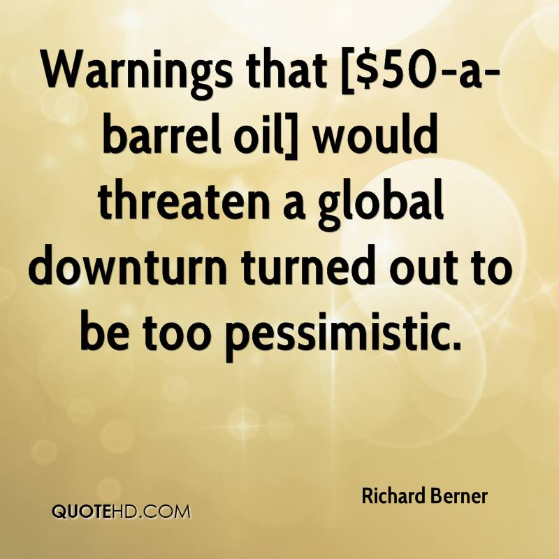 Warnings that [$50-a-barrel oil] would threaten a global downturn turned out to be too pessimistic.