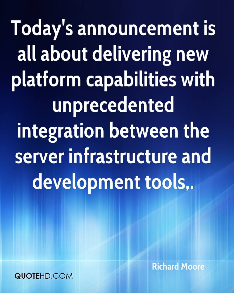 Today's announcement is all about delivering new platform capabilities with unprecedented integration between the server infrastructure and development tools.