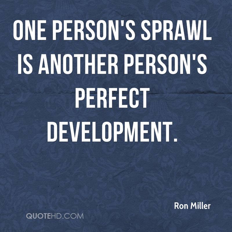 One person's sprawl is another person's perfect development.