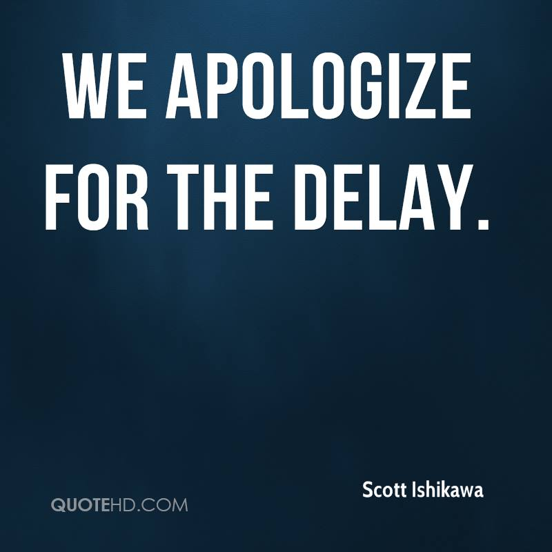 Scott ishikawa quotes quotehd we apologize for the delay ccuart Gallery