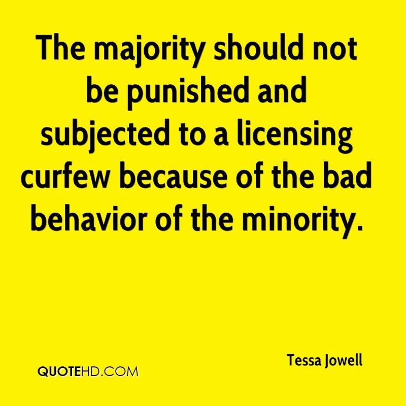 The majority should not be punished and subjected to a licensing curfew because of the bad behavior of the minority.