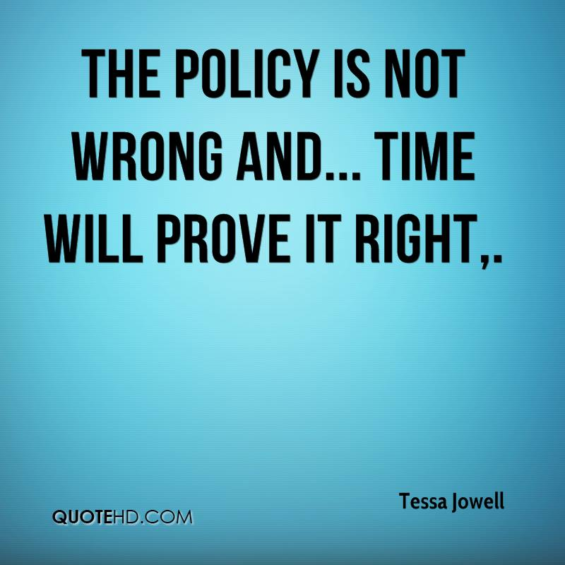 The policy is not wrong and... time will prove it right.