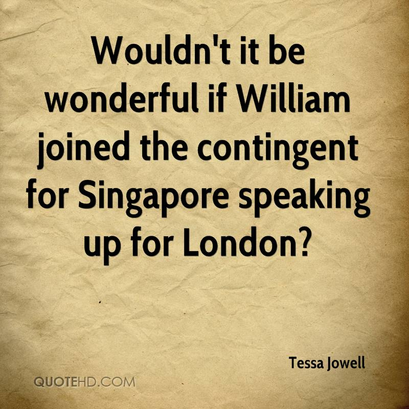 Wouldn't it be wonderful if William joined the contingent for Singapore speaking up for London?