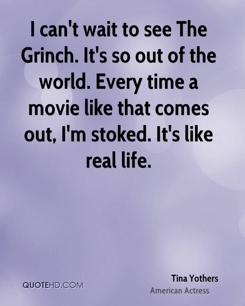 i cant wait to see the grinch its so out of the world
