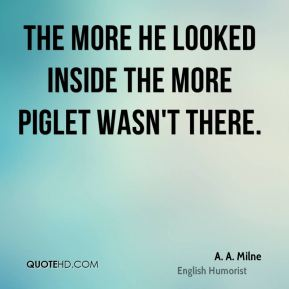 The more he looked inside the more Piglet wasn't there.