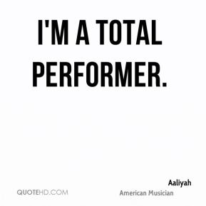 I'm a total performer.