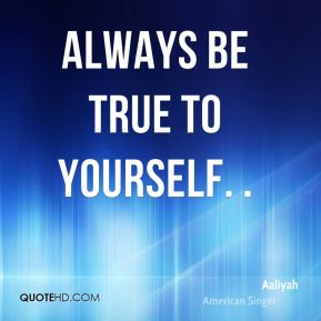 Aaliyah - Always be true to yourself. .