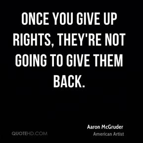 Once you give up rights, they're not going to give them back.