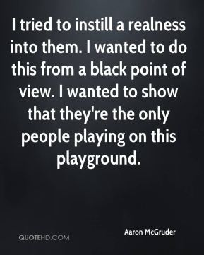 I tried to instill a realness into them. I wanted to do this from a black point of view. I wanted to show that they're the only people playing on this playground.