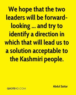 We hope that the two leaders will be forward-looking ... and try to identify a direction in which that will lead us to a solution acceptable to the Kashmiri people.
