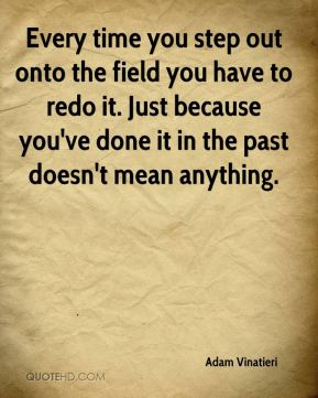 Every time you step out onto the field you have to redo it. Just because you've done it in the past doesn't mean anything.